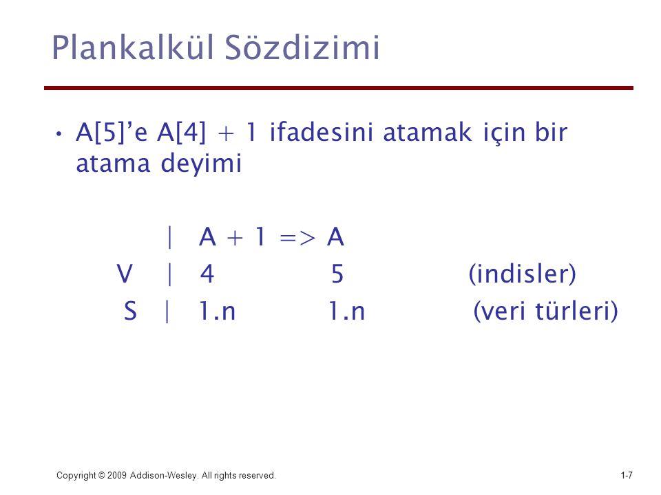 Plankalkül Sözdizimi A[5]'e A[4] + 1 ifadesini atamak için bir atama deyimi. | A + 1 => A. V | 4 5 (indisler)